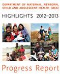 MCA highlights 2012-13: progress report - WHO's Department of Maternal, Newborn, Child and Adolescent Health