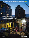 The State of the World's Children 2012 - Children in an Urban World